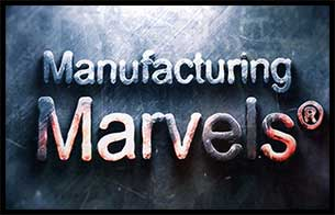 Manufacturing Marvels ®